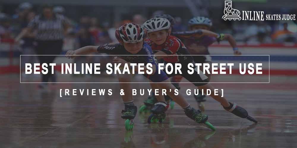 best street use inline skates.