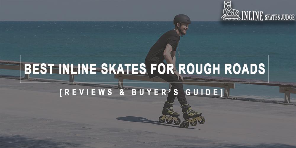 Best Inline Skates For Rough Roads
